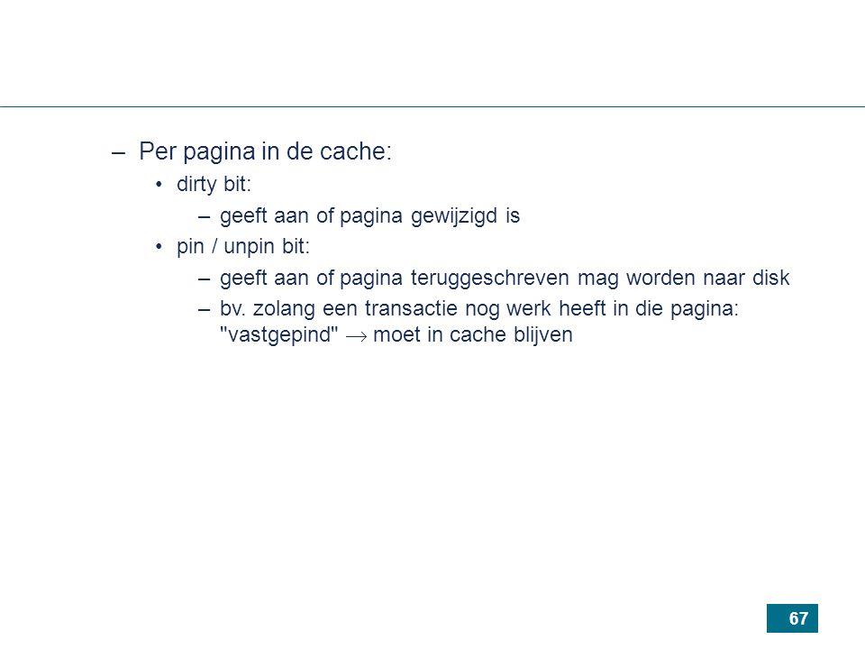 67 –Per pagina in de cache: dirty bit: –geeft aan of pagina gewijzigd is pin / unpin bit: –geeft aan of pagina teruggeschreven mag worden naar disk –bv.