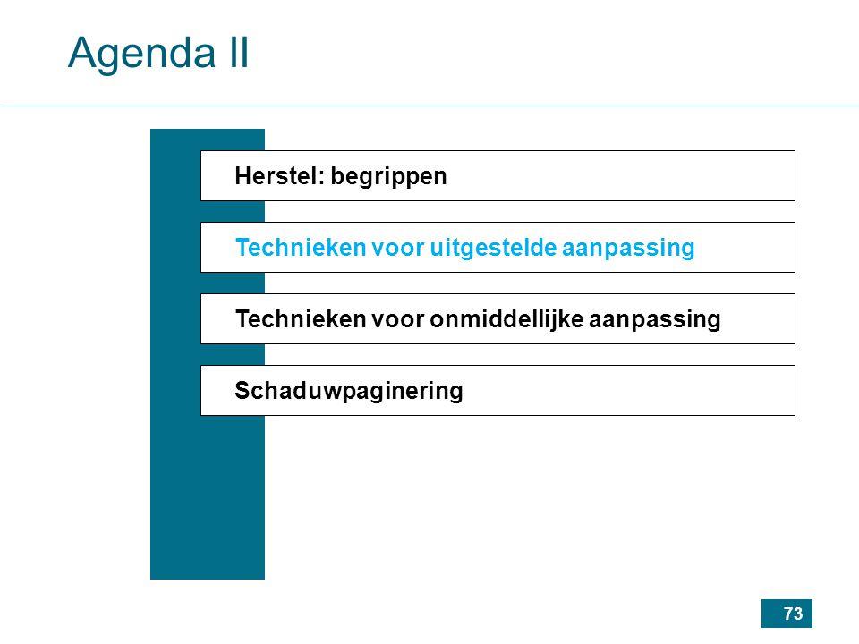 73 Agenda II Herstel: begrippen Technieken voor uitgestelde aanpassing Technieken voor onmiddellijke aanpassing Schaduwpaginering