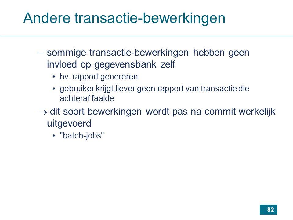 82 Andere transactie-bewerkingen –sommige transactie-bewerkingen hebben geen invloed op gegevensbank zelf bv.