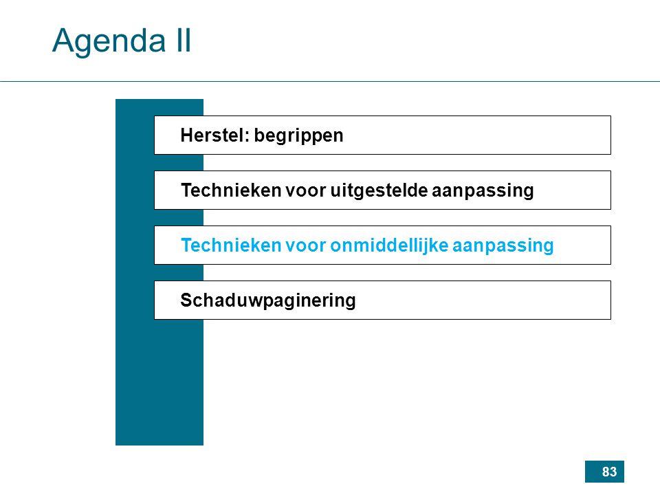 83 Agenda II Herstel: begrippen Technieken voor uitgestelde aanpassing Technieken voor onmiddellijke aanpassing Schaduwpaginering