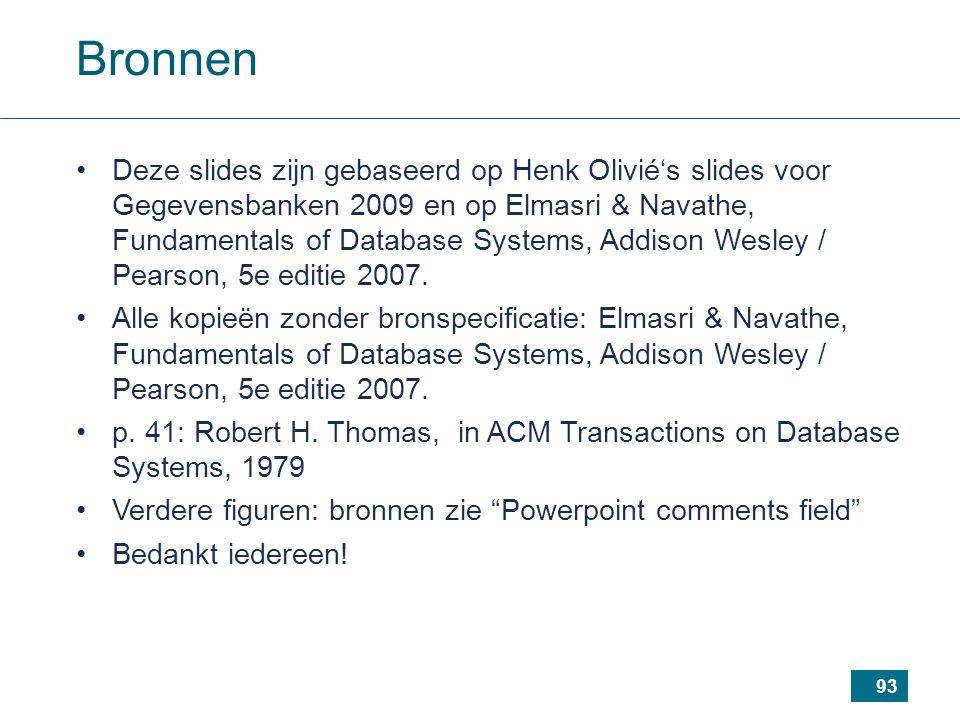 93 Bronnen Deze slides zijn gebaseerd op Henk Olivié's slides voor Gegevensbanken 2009 en op Elmasri & Navathe, Fundamentals of Database Systems, Addison Wesley / Pearson, 5e editie 2007.
