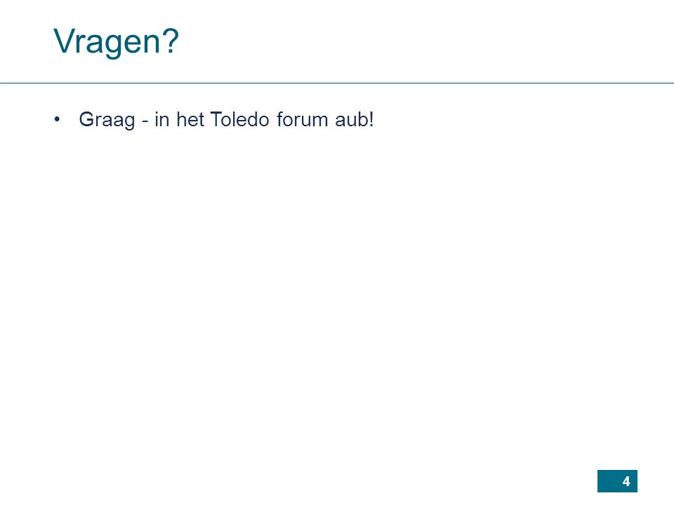 4 Vragen? Graag - in het Toledo forum aub!