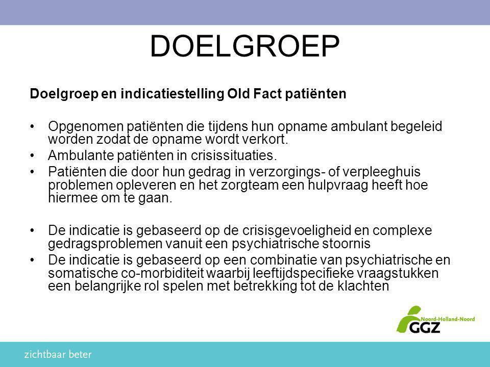 DOELGROEP Doelgroep en indicatiestelling Old Fact patiënten Opgenomen patiënten die tijdens hun opname ambulant begeleid worden zodat de opname wordt