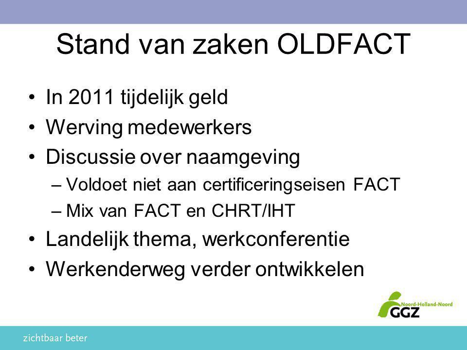 Stand van zaken OLDFACT In 2011 tijdelijk geld Werving medewerkers Discussie over naamgeving –Voldoet niet aan certificeringseisen FACT –Mix van FACT