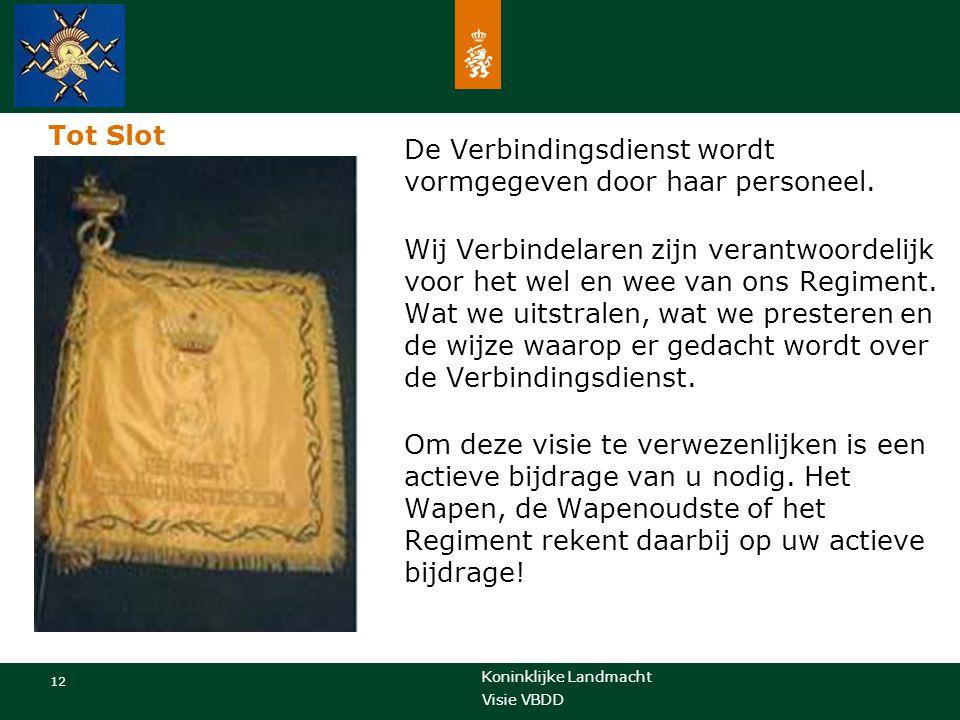 Koninklijke Landmacht 12 Visie VBDD Tot Slot De Verbindingsdienst wordt vormgegeven door haar personeel. Wij Verbindelaren zijn verantwoordelijk voor