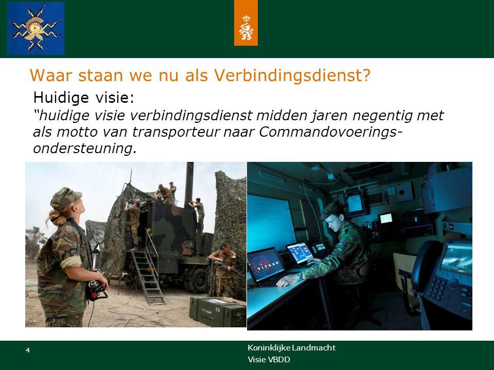 """Koninklijke Landmacht 4 Visie VBDD Huidige visie: """"huidige visie verbindingsdienst midden jaren negentig met als motto van transporteur naar Commandov"""
