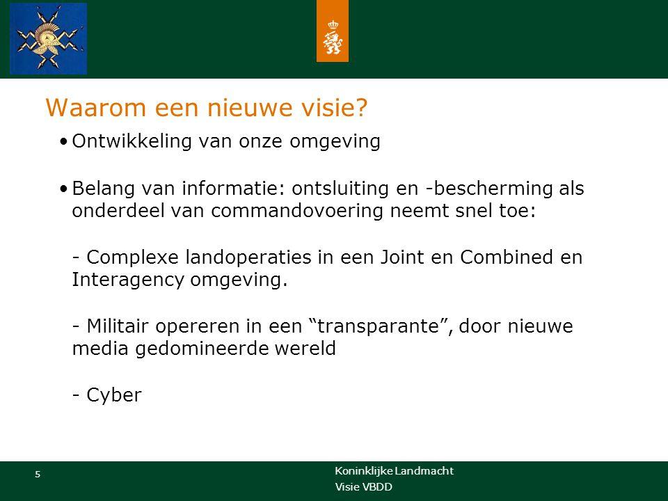 Koninklijke Landmacht 5 Visie VBDD Waarom een nieuwe visie? Ontwikkeling van onze omgeving Belang van informatie: ontsluiting en -bescherming als onde
