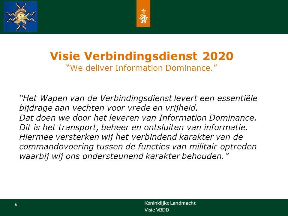 """Koninklijke Landmacht 6 Visie VBDD Visie Verbindingsdienst 2020 """"We deliver Information Dominance."""" """"Het Wapen van de Verbindingsdienst levert een ess"""