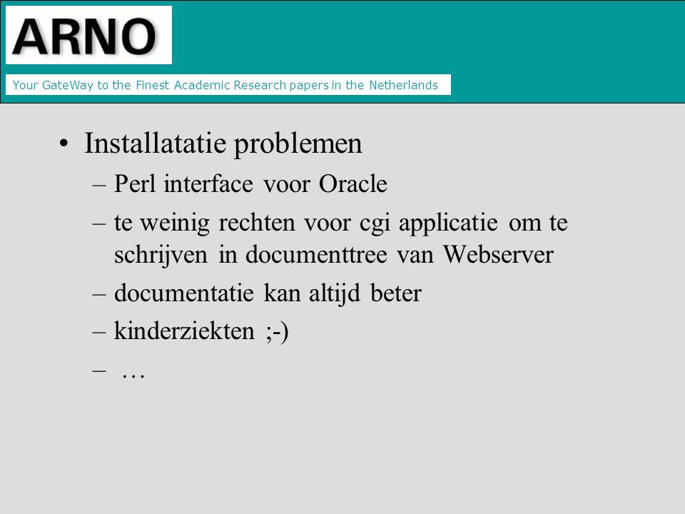 Your GateWay to the Finest Academic Research papers in the Netherlands Installatatie problemen –Perl interface voor Oracle –te weinig rechten voor cgi applicatie om te schrijven in documenttree van Webserver –documentatie kan altijd beter –kinderziekten ;-) – …