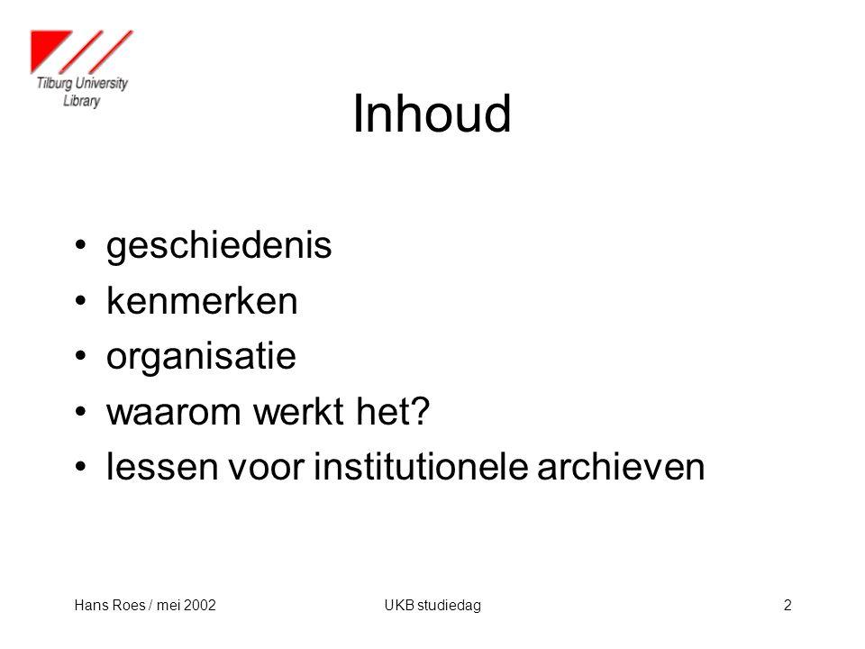 Hans Roes / mei 2002UKB studiedag2 Inhoud geschiedenis kenmerken organisatie waarom werkt het.