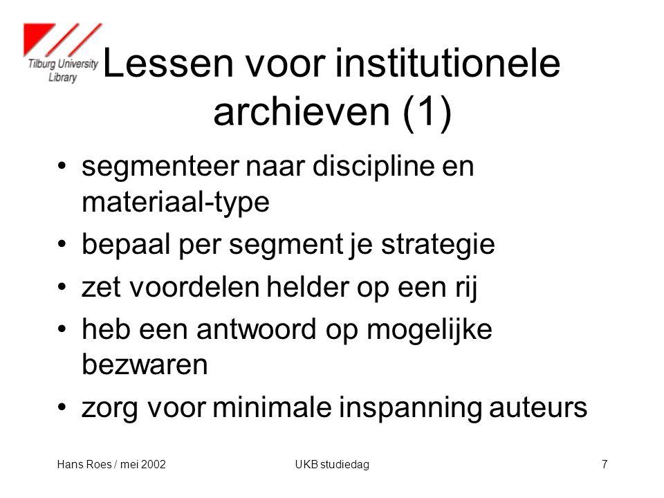 Hans Roes / mei 2002UKB studiedag7 Lessen voor institutionele archieven (1) segmenteer naar discipline en materiaal-type bepaal per segment je strategie zet voordelen helder op een rij heb een antwoord op mogelijke bezwaren zorg voor minimale inspanning auteurs