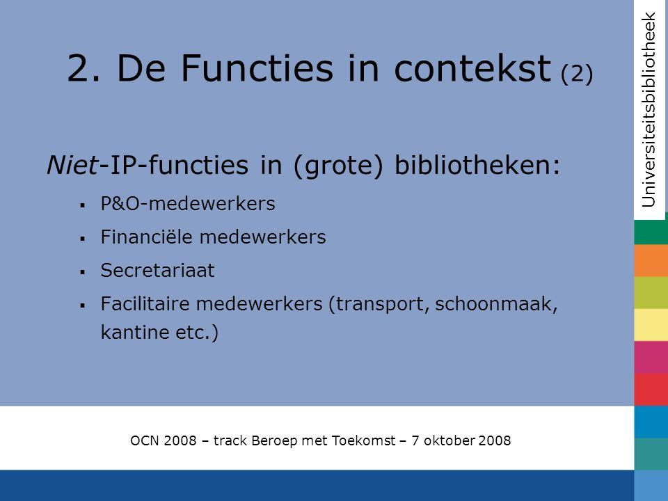 Niet-IP-functies in (grote) bibliotheken:  P&O-medewerkers  Financiële medewerkers  Secretariaat  Facilitaire medewerkers (transport, schoonmaak,