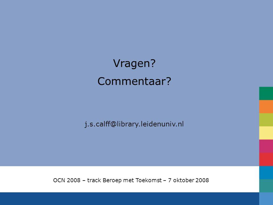 Vragen? Commentaar? j.s.calff@library.leidenuniv.nl