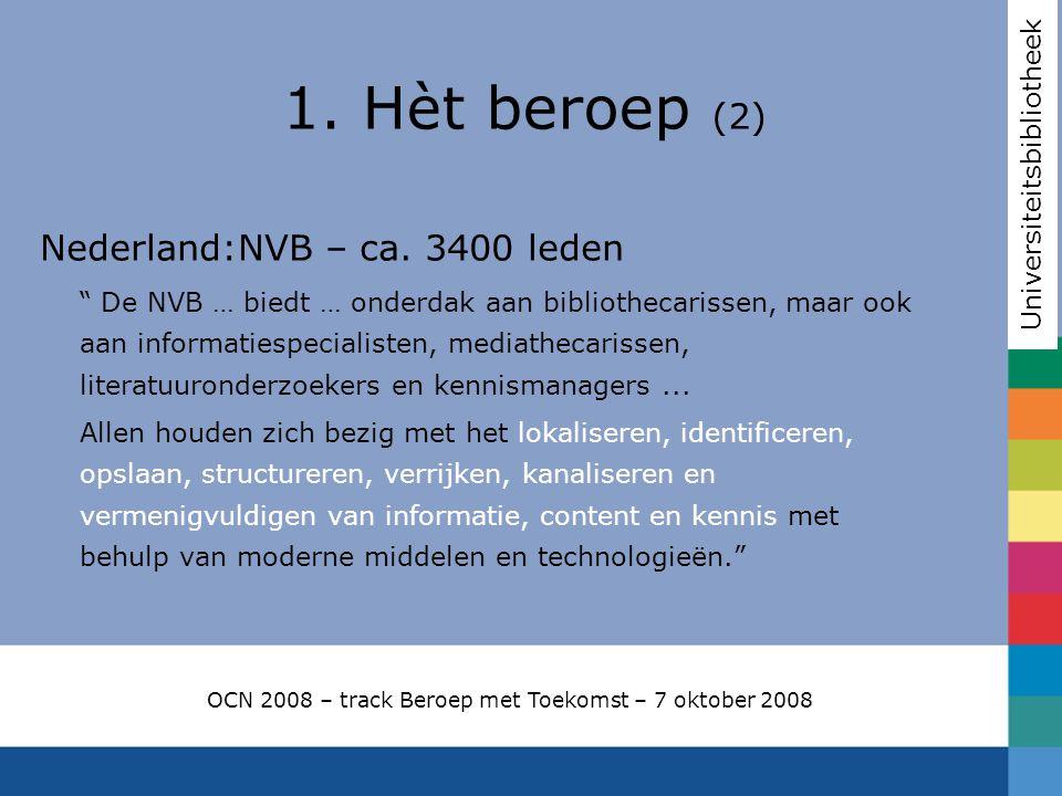 """Nederland:NVB – ca. 3400 leden """" De NVB … biedt … onderdak aan bibliothecarissen, maar ook aan informatiespecialisten, mediathecarissen, literatuurond"""