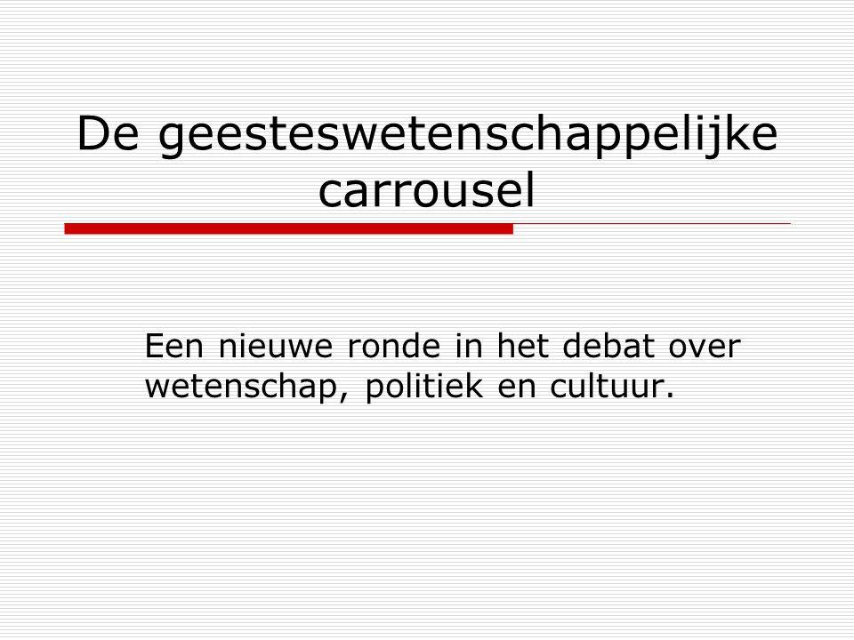 De geesteswetenschappelijke carrousel Een nieuwe ronde in het debat over wetenschap, politiek en cultuur.