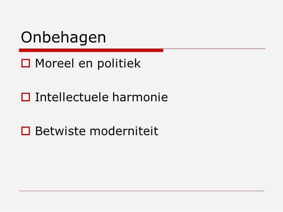 Onbehagen  Moreel en politiek  Intellectuele harmonie  Betwiste moderniteit