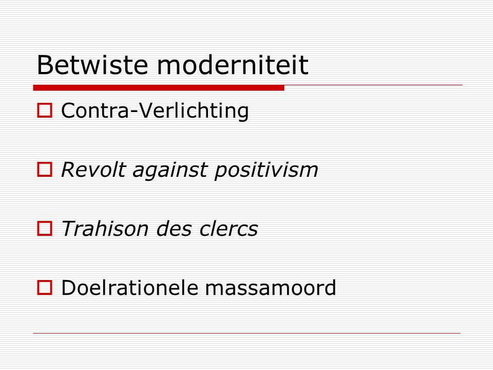 Betwiste moderniteit  Contra-Verlichting  Revolt against positivism  Trahison des clercs  Doelrationele massamoord