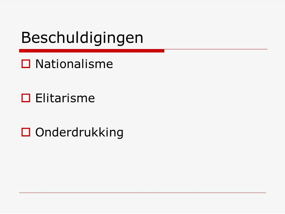 Beschuldigingen  Nationalisme  Elitarisme  Onderdrukking