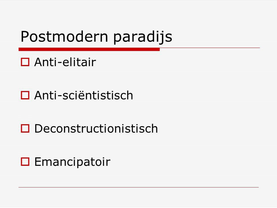 Postmodern paradijs  Anti-elitair  Anti-sciëntistisch  Deconstructionistisch  Emancipatoir