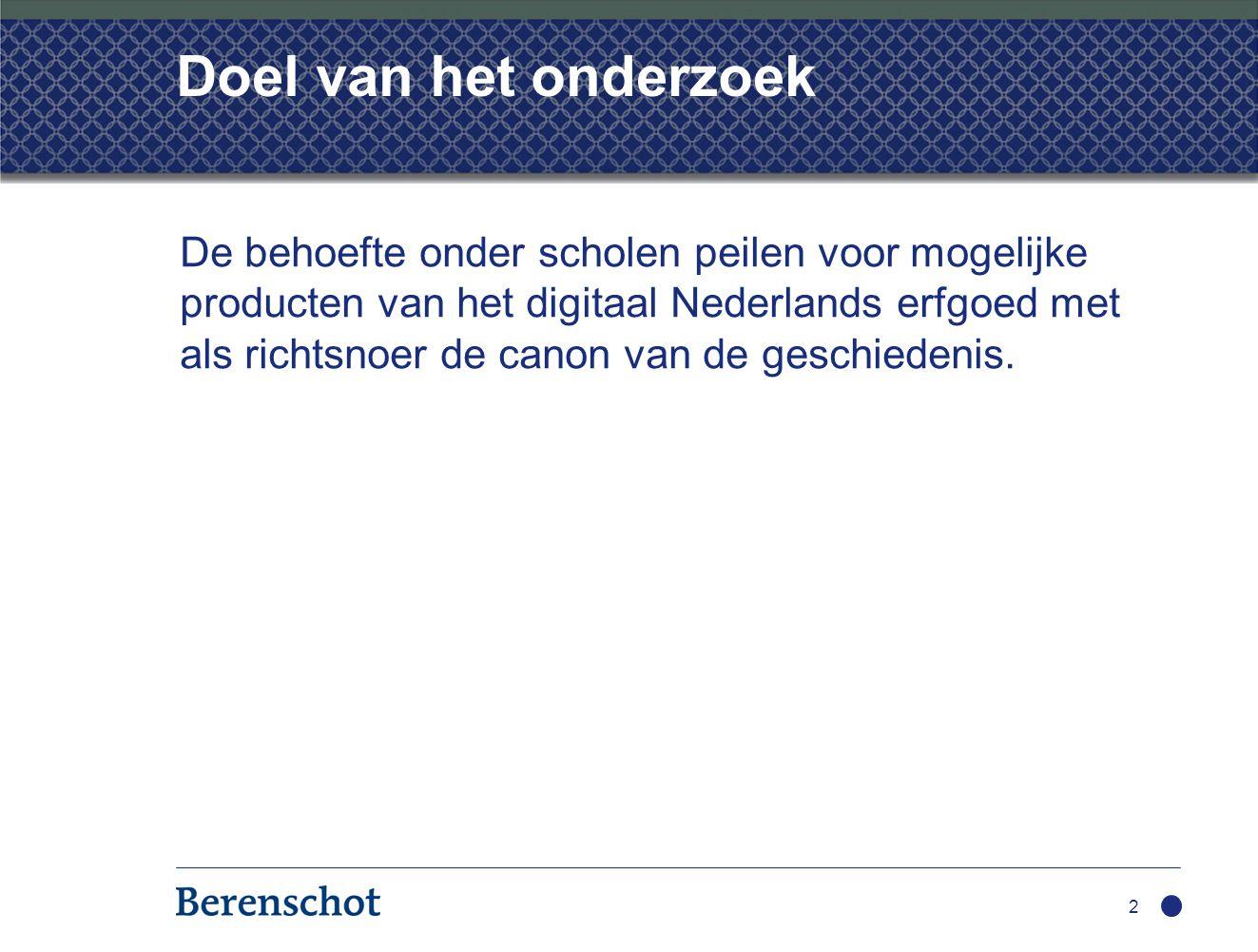 Doel van het onderzoek De behoefte onder scholen peilen voor mogelijke producten van het digitaal Nederlands erfgoed met als richtsnoer de canon van de geschiedenis.