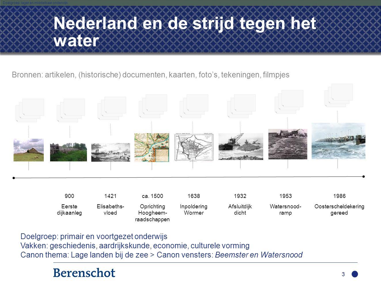 Nederland en de strijd tegen het water 3 1986 Oosterscheldekering gereed 900 Eerste dijkaanleg 1421 Elisabeths- vloed ca.