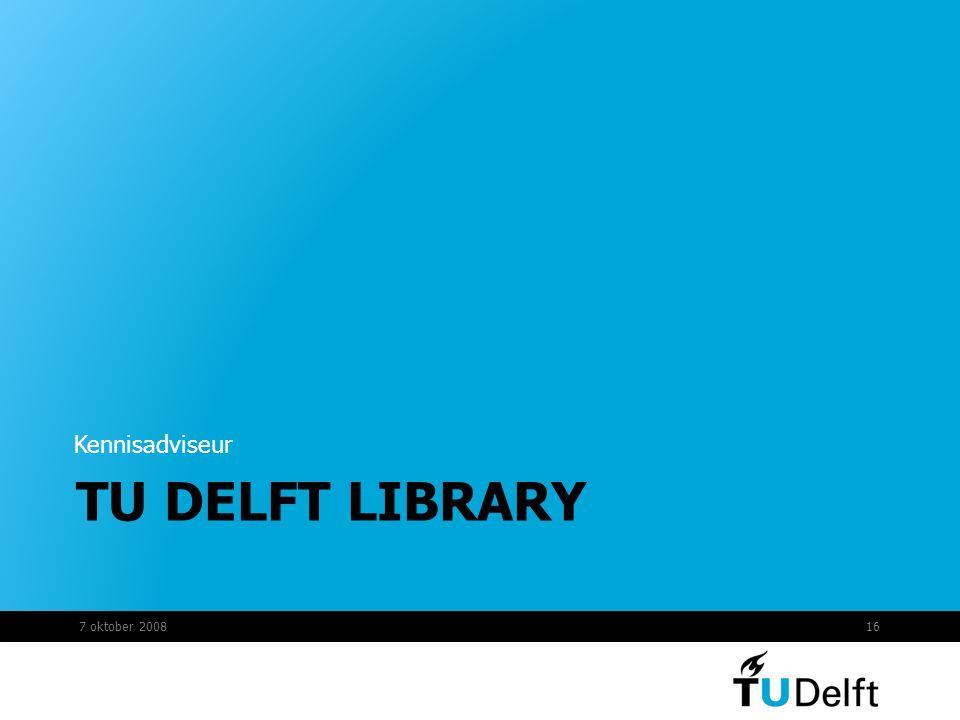 TU DELFT LIBRARY Kwaliteitszorg Bewustwordingsproces TUlib Auteursrechtenloket 7 oktober 200816 Kennisadviseur