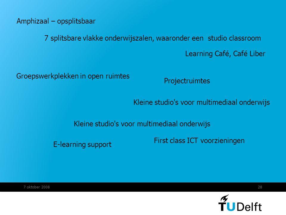 7 oktober 200828 Amphizaal – opsplitsbaar First class ICT voorzieningen Kleine studio's voor multimediaal onderwijs Projectruimtes Learning Café, Café