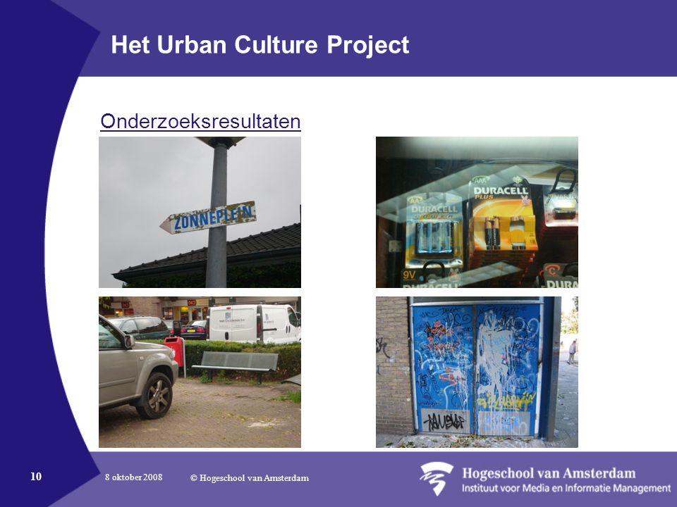 8 oktober 2008 © Hogeschool van Amsterdam 10 Het Urban Culture Project Onderzoeksresultaten