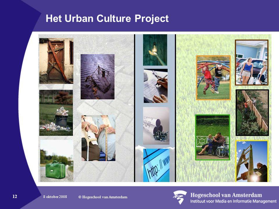 8 oktober 2008 © Hogeschool van Amsterdam 12 Het Urban Culture Project