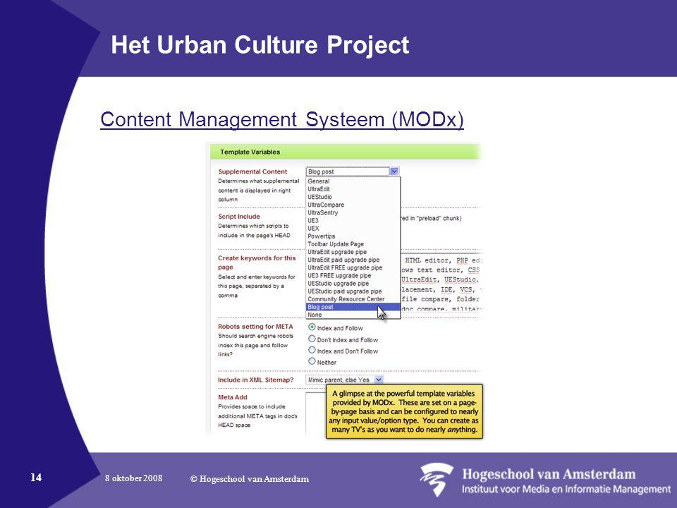 8 oktober 2008 © Hogeschool van Amsterdam 14 Het Urban Culture Project Content Management Systeem (MODx)
