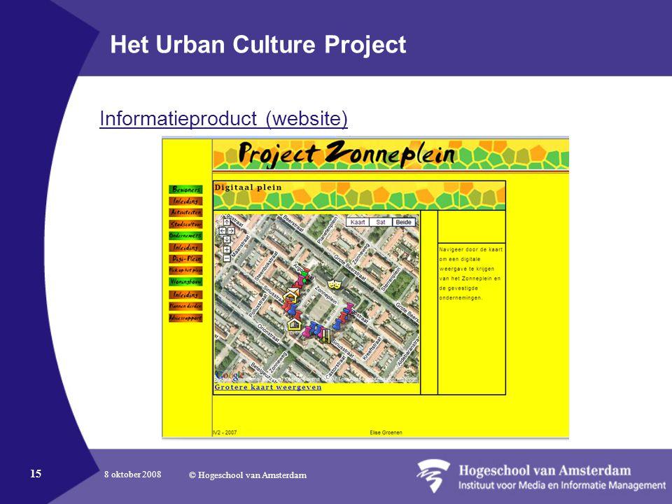 8 oktober 2008 © Hogeschool van Amsterdam 15 Het Urban Culture Project Informatieproduct (website)