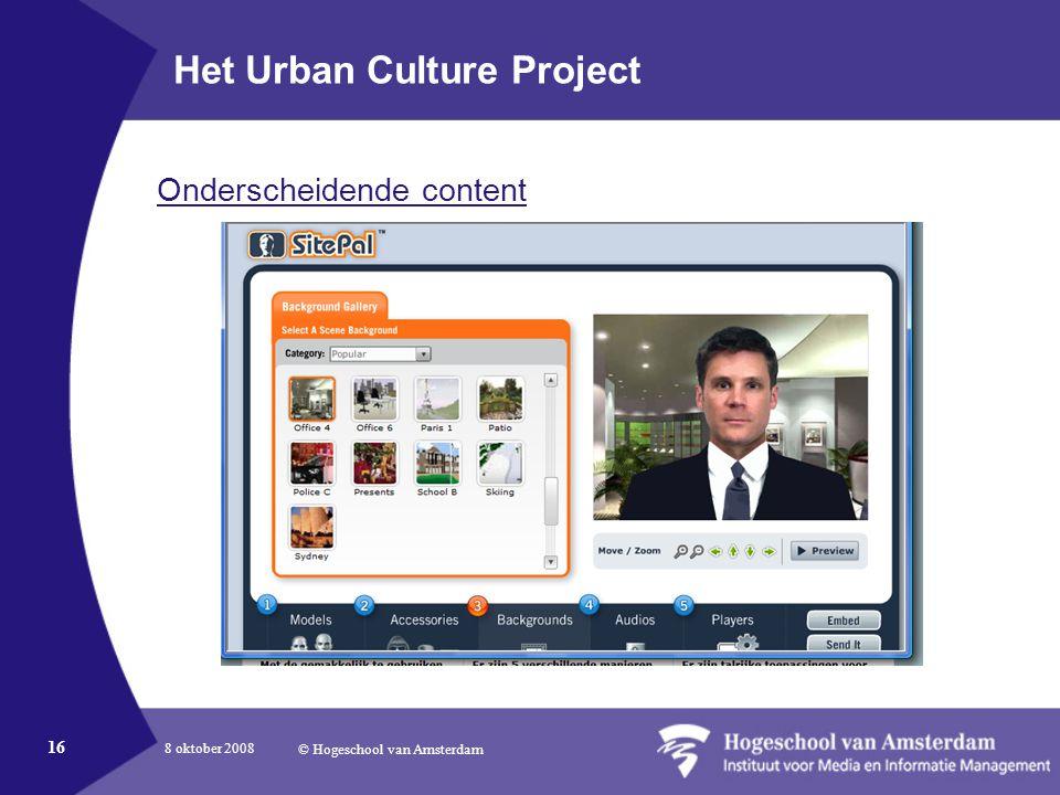 8 oktober 2008 © Hogeschool van Amsterdam 16 Het Urban Culture Project Onderscheidende content