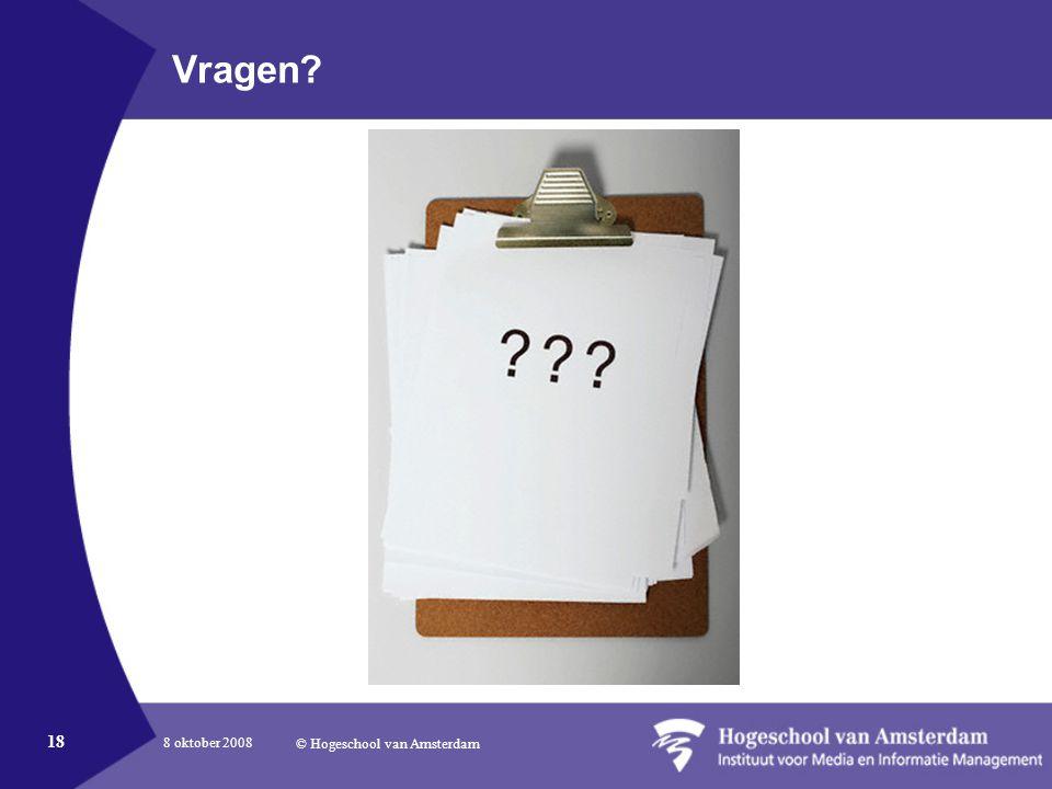 8 oktober 2008 © Hogeschool van Amsterdam 18 Vragen