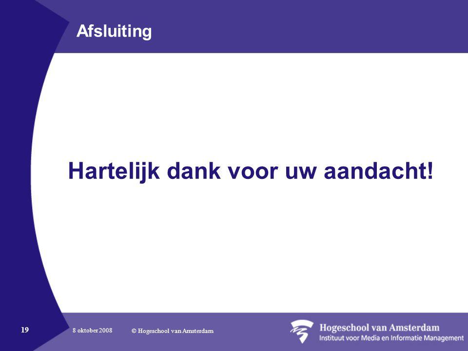 8 oktober 2008 © Hogeschool van Amsterdam 19 Afsluiting Hartelijk dank voor uw aandacht!