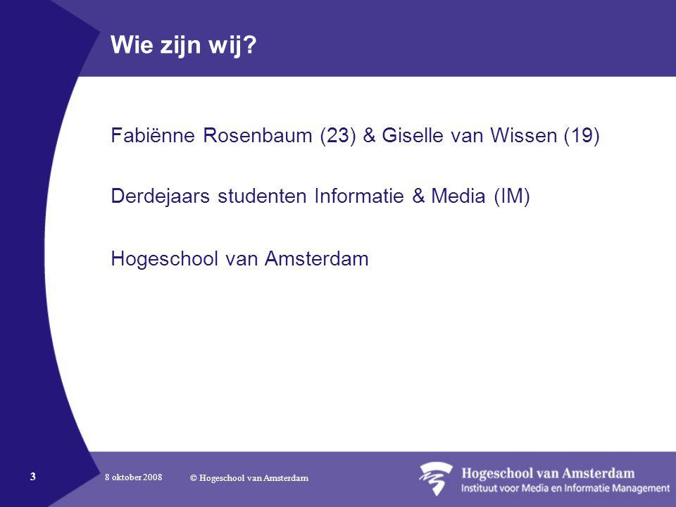 8 oktober 2008 © Hogeschool van Amsterdam 3 Wie zijn wij.
