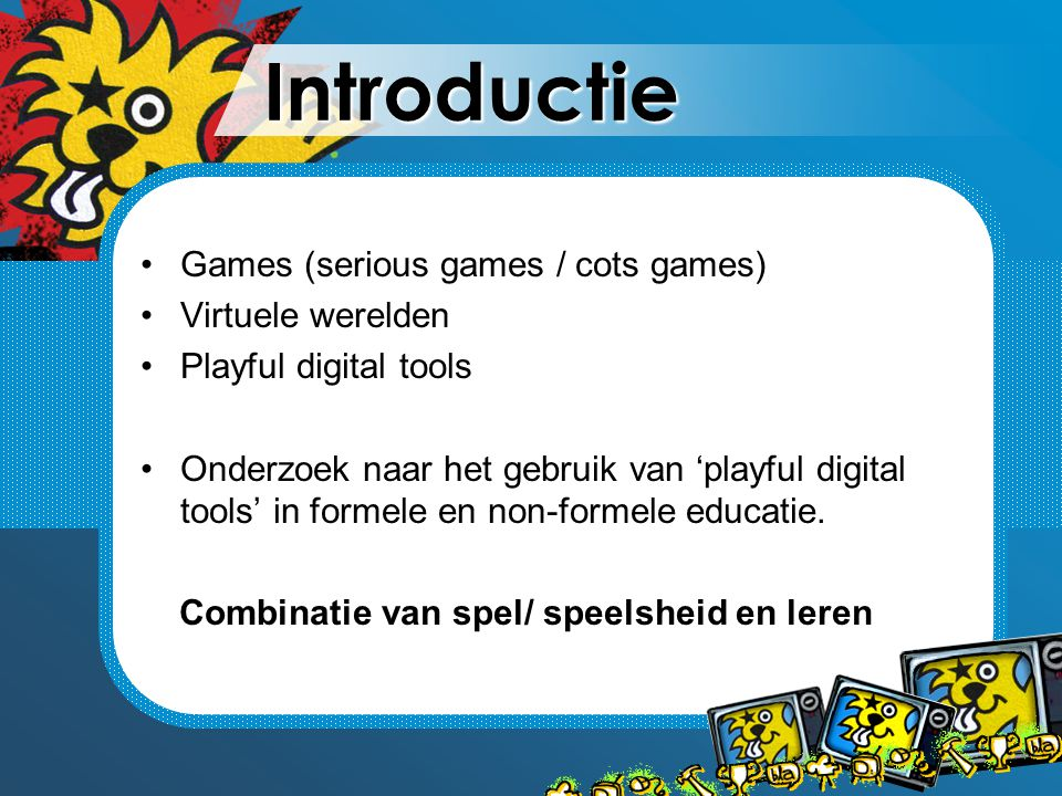Introductie Games (serious games / cots games) Virtuele werelden Playful digital tools Onderzoek naar het gebruik van 'playful digital tools' in formele en non-formele educatie.