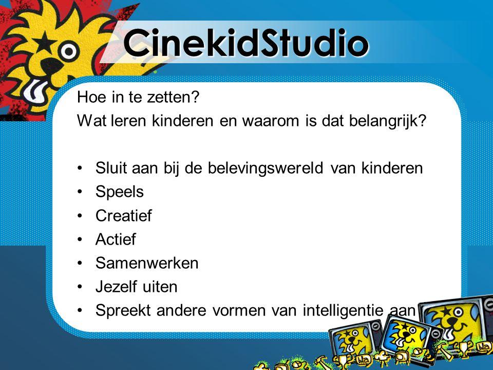 CinekidStudio Hoe in te zetten? Wat leren kinderen en waarom is dat belangrijk? Sluit aan bij de belevingswereld van kinderen Speels Creatief Actief S