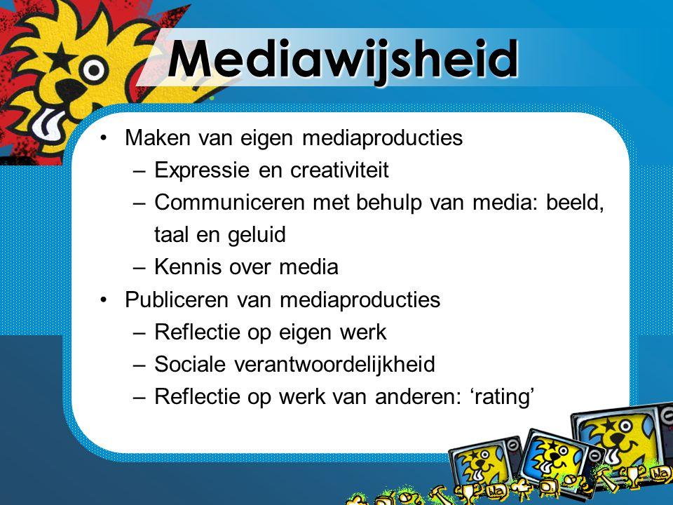 Mediawijsheid Maken van eigen mediaproducties –Expressie en creativiteit –Communiceren met behulp van media: beeld, taal en geluid –Kennis over media Publiceren van mediaproducties –Reflectie op eigen werk –Sociale verantwoordelijkheid –Reflectie op werk van anderen: 'rating'