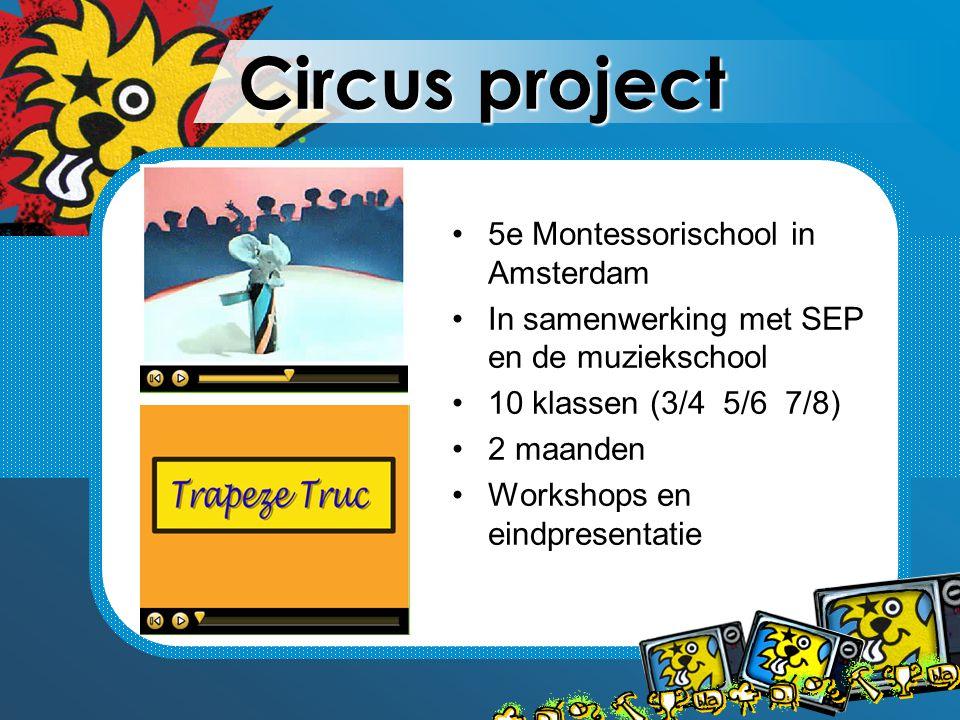 Circus project 5e Montessorischool in Amsterdam In samenwerking met SEP en de muziekschool 10 klassen (3/4 5/6 7/8) 2 maanden Workshops en eindpresentatie