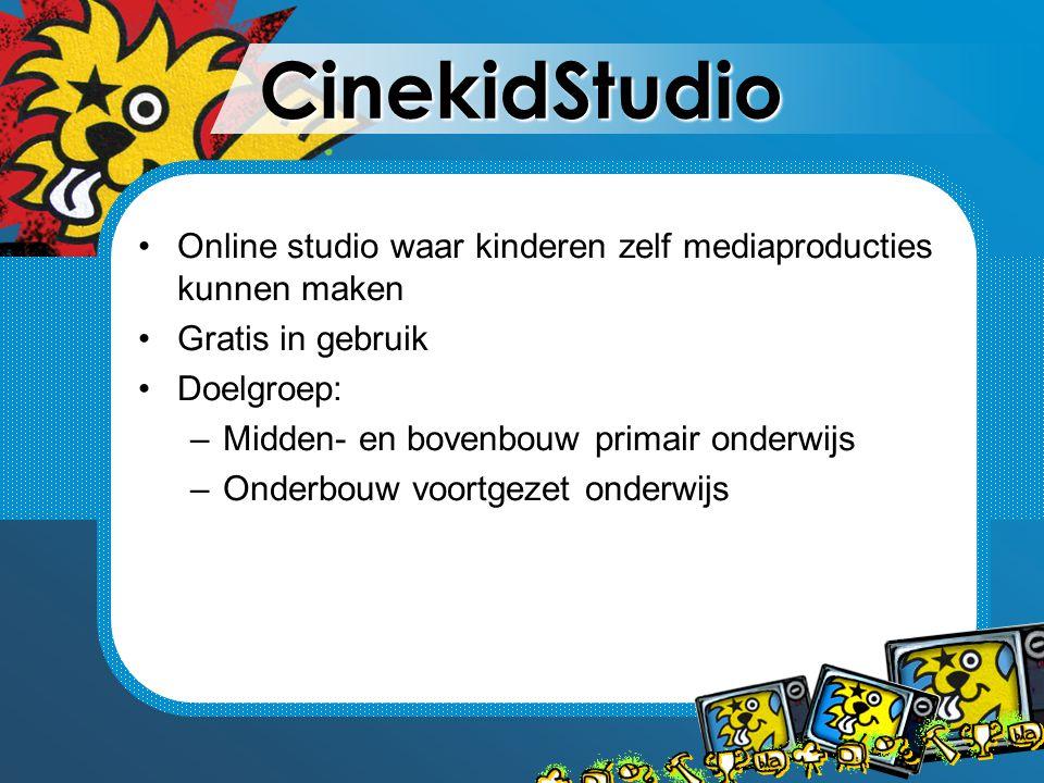 CinekidStudio Online studio waar kinderen zelf mediaproducties kunnen maken Gratis in gebruik Doelgroep: –Midden- en bovenbouw primair onderwijs –Onderbouw voortgezet onderwijs