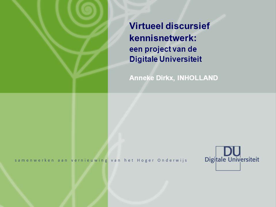 Virtueel discursief kennisnetwerk: een project van de Digitale Universiteit Anneke Dirkx, INHOLLAND