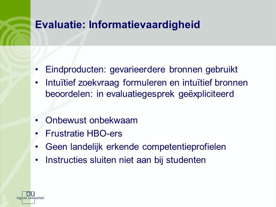 Evaluatie: Informatievaardigheid Eindproducten: gevarieerdere bronnen gebruikt Intuïtief zoekvraag formuleren en intuïtief bronnen beoordelen: in eval