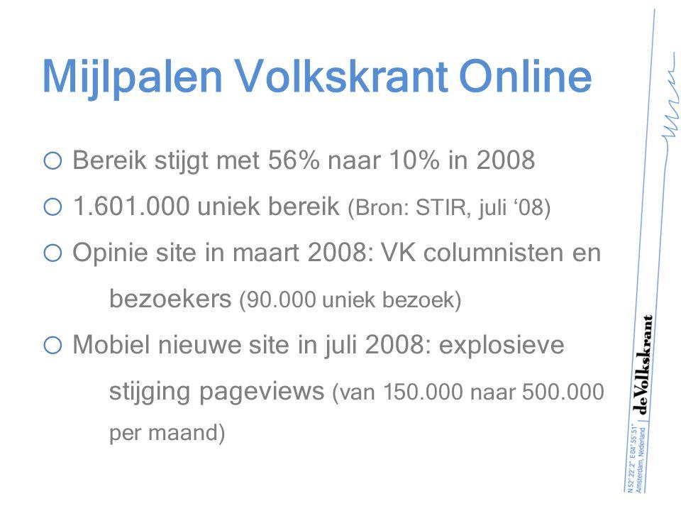 Mijlpalen Volkskrant Online o EN.nl: Nieuwssite zonder redactie o Volkskrantblog: Best of Blogs Award 2007 ( 300.000 uniek bezoek) o Advertentiepropositie: homepage take-over o Behavorial Targeting in samenwerking met Trouw, NRC en DAG