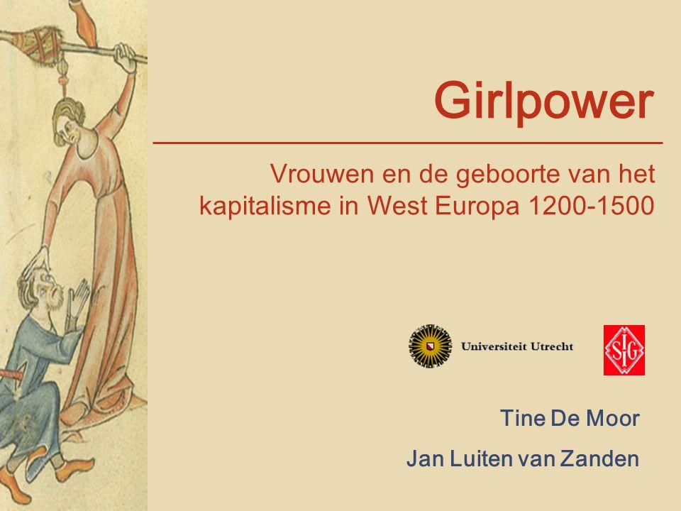 Girlpower Vrouwen en de geboorte van het kapitalisme in West Europa 1200-1500 Tine De Moor Jan Luiten van Zanden