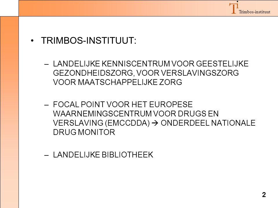 2 Trimbos-instituut TRIMBOS-INSTITUUT: –LANDELIJKE KENNISCENTRUM VOOR GEESTELIJKE GEZONDHEIDSZORG, VOOR VERSLAVINGSZORG VOOR MAATSCHAPPELIJKE ZORG –FOCAL POINT VOOR HET EUROPESE WAARNEMINGSCENTRUM VOOR DRUGS EN VERSLAVING (EMCCDDA)  ONDERDEEL NATIONALE DRUG MONITOR –LANDELIJKE BIBLIOTHEEK