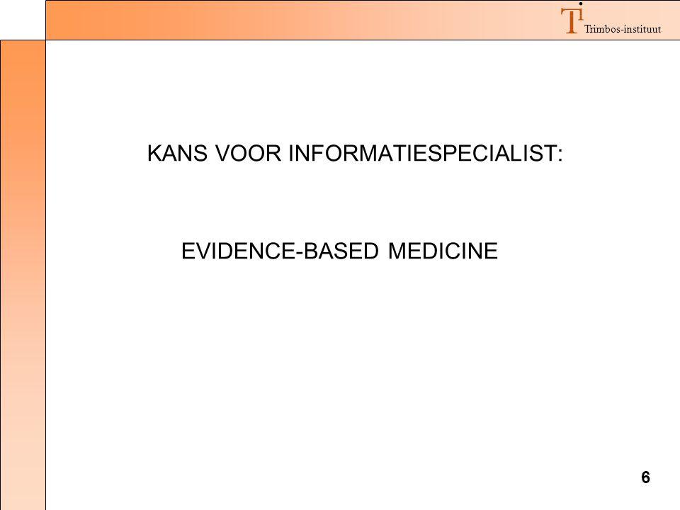 6 Trimbos-instituut KANS VOOR INFORMATIESPECIALIST: EVIDENCE-BASED MEDICINE
