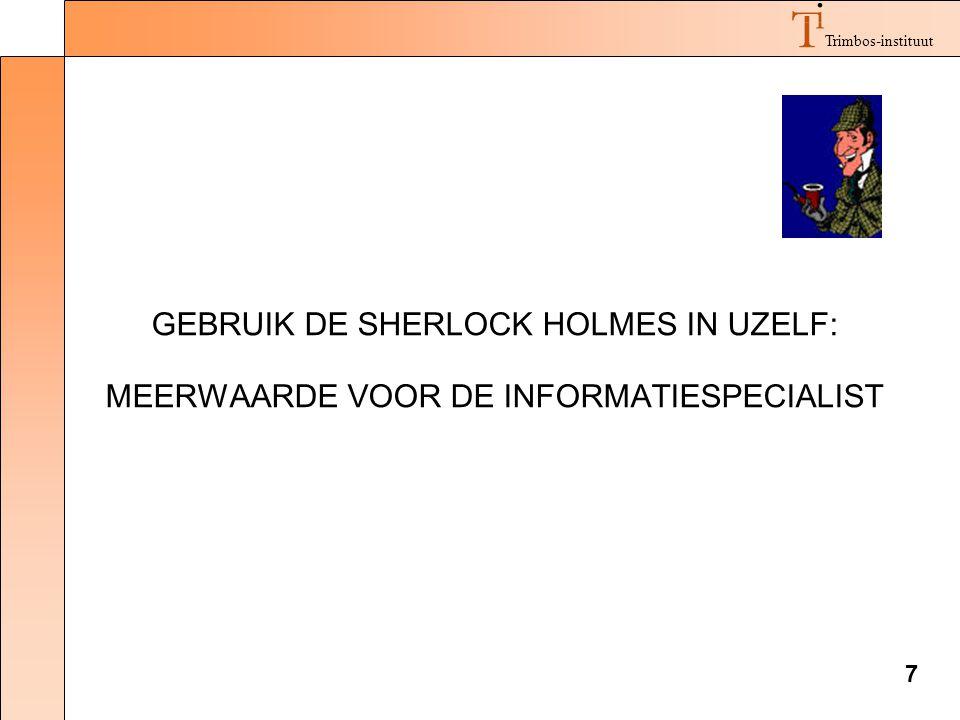 7 Trimbos-instituut GEBRUIK DE SHERLOCK HOLMES IN UZELF: MEERWAARDE VOOR DE INFORMATIESPECIALIST