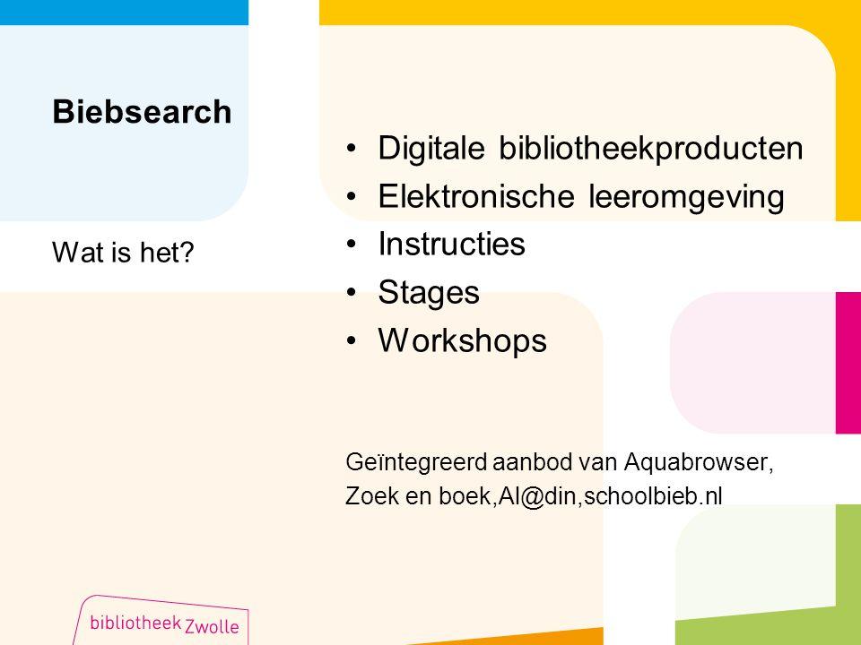 Biebsearch Digitale bibliotheekproducten Elektronische leeromgeving Instructies Stages Workshops Geïntegreerd aanbod van Aquabrowser, Zoek en boek,Al@din,schoolbieb.nl Wat is het?
