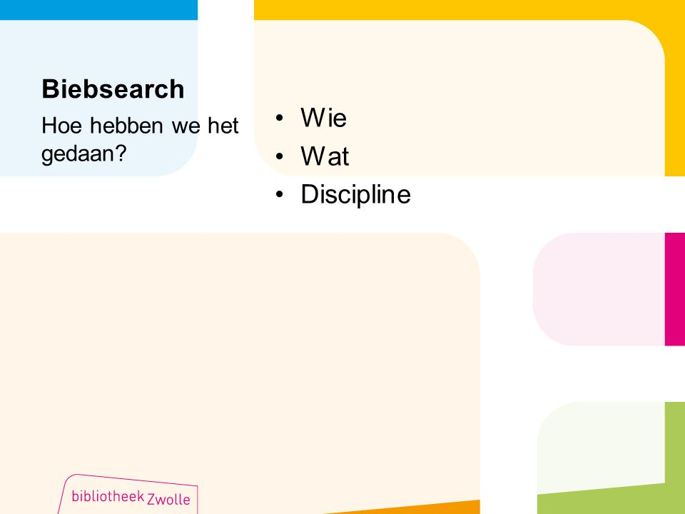 Biebsearch Wie Wat Discipline Hoe hebben we het gedaan