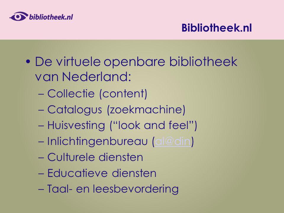 Bibliotheek.nl De virtuele openbare bibliotheek van Nederland: –Collectie (content) –Catalogus (zoekmachine) –Huisvesting ( look and feel ) –Inlichtingenbureau (al@din)al@din –Culturele diensten –Educatieve diensten –Taal- en leesbevordering